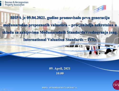 BHPA je 09.04.2021. godine promovisalo prvu generaciju međunarodno prepoznatih valuatora – procjenitelja nekretnina u skladu sa zahtjevima Međunarodnih Standarda Vrednovanja (eng. International Valuation Standards – IVS)